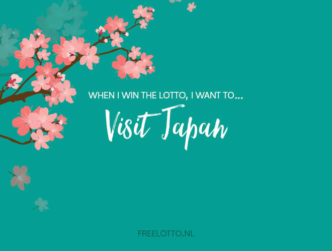 When I win the lotto, I want to visit Japan.