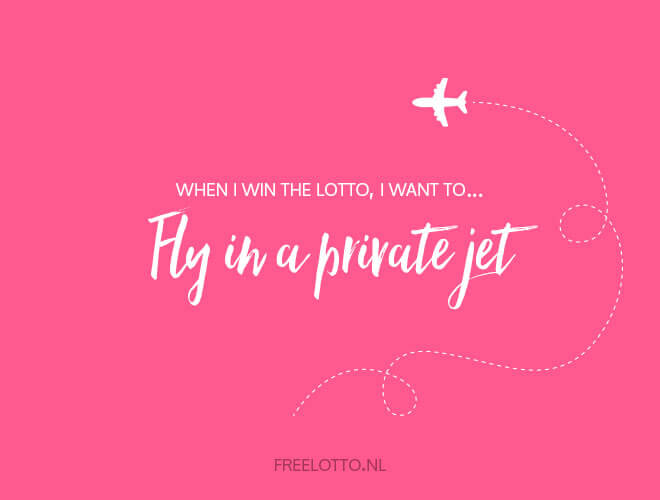 When I win the lotto, I want to fly in a private jet!